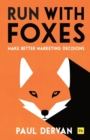 Run with Foxes : Make Better Marketing Decisions - Book