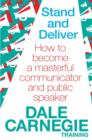 Stand and Deliver : How to become a masterful communicator and public speaker - eBook