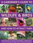 A Gardener's Guide to Wildlife & Birds and How to Attract Them : Two Practical Books for Animal Lovers with Step-by-step Advice and Over 1700 Photographs - Book