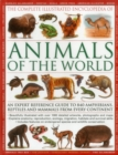 The Complete Illustrated Encyclopedia of Animals of the World : An Expert Reference Guide to 840 Amphibians, Reptiles and Mammals from Every Continent - Book