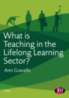 What is Teaching in the Lifelong Learning Sector? - Book