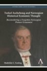 Torkel Aschehoug and Norwegian Historical Economic Thought : Reconsidering a Forgotten Norwegian Pioneer Economist - Book