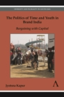 The Politics of Time and Youth in Brand India : Bargaining with Capital - Book