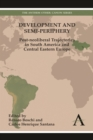 Development and Semi-periphery : Post-neoliberal Trajectories in South America and Central Eastern Europe - Book