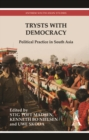 Trysts with Democracy : Political Practice in South Asia - Book