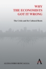 Why the Economists Got It Wrong : The Crisis and Its Cultural Roots - Book
