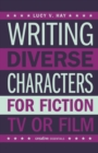 Writing Diverse Characters For Fiction, Tv Or Film - Book