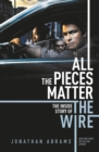 All the Pieces Matter : The Inside Story of The Wire - eBook
