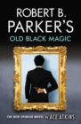 Robert B. Parker's Old Black Magic - Book