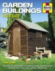Garden Buildings Manual : A guide to building sheds, greenhouses, decking and many more garden structures - Book