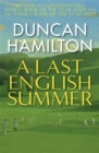 A Last English Summer : by the author of 'The Great Romantic: cricket and the Golden Age of Neville Cardus' - Book