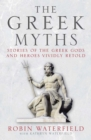The Greek Myths : Stories of the Greek Gods and Heroes Vividly Retold - eBook