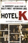 Hotel K : The Shocking Inside Story of Bali's Most Notorious Jail - eBook
