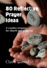 80 Reflective Prayer Ideas : A creative resource for church and group use - Book