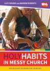 Holy Habits in Messy Church : Discipleship sessions for churches - Book