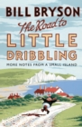 The Road to Little Dribbling : More Notes from a Small Island - Book