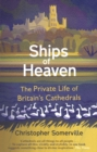 Ships Of Heaven : The Private Life of Britain's Cathedrals - Book