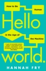 Hello World : How  to be Human in the Age of the Machine - Book