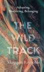 The Wild Track : adopting, mothering, belonging - Book
