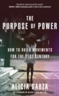 The Purpose of Power : How to Build Movements for the 21st Century - Book
