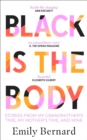 Black is the Body : Stories From My Grandmother's Time, My Mother's Time, and Mine - Book
