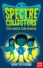 Spectre Collectors: Too Ghoul for School - Book