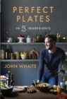 Perfect Plates in 5 Ingredients - Book