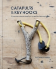 Catapults & Key Hooks : Everyday objects made from foraged and gathered wood - Book