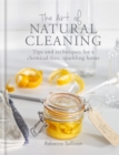 The Art of Natural Cleaning : Tips and techniques for a chemical-free, sparkling home - Book