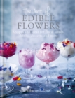 The Art of Edible Flowers : Recipes and ideas for floral salads, drinks, desserts and more - Book