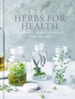 The Art of Herbs for Health : Treatments, tonics and natural home remedies - Book