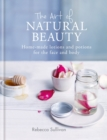 The Art of Natural Beauty : Homemade lotions and potions for the face and body - eBook