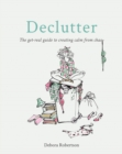 Declutter : The get-real guide to creating calm from chaos - eBook