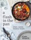 A Flash in the Pan : Simple, speedy stovetop recipes - Book