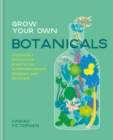 Grow Your Own Botanicals : Deliciously productive plants for homemade drinks, remedies and skincare - eBook