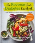 The Reverse Your Diabetes Cookbook : Lose weight and eat to beat type 2 diabetes - Book