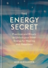 The Energy Secret : Practices and rituals to unlock your inner energy for healing and happiness - eBook