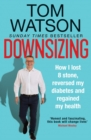 Downsizing : How I lost 8 stone, reversed my diabetes and regained my health   THE SUNDAY TIMES BESTSELLER - eBook