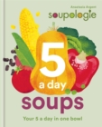 Soupologie 5 a day Soups : Your 5 a day in one bowl - Book