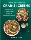 Bowls of Goodness: Grains + Greens : Nutritious + Climate Smart Recipes for Meat-free Meals - eBook