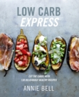 Low Carb Express : Cut the carbs with 130 deliciously healthy recipes - eBook