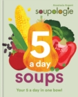 Soupologie 5 a day Soups : Your 5 a day in one bowl - eBook