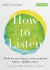 How to Listen : Tools for opening up conversations when it matters most - eBook