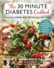 The 30 Minute Diabetes Cookbook : Eat to Beat Diabetes with 100 Easy Low-carb Recipes - eBook