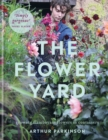 The Flower Yard : Growing Flamboyant Flowers in Containers - eBook