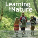 Learning with Nature : A How-to Guide to Inspiring Children Through Outdoor Games and Activities - Book