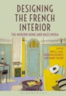 Designing the French Interior : The Modern Home and Mass Media - eBook