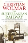 The Subterranean Railway : How the London Underground was Built and How it Changed the City Forever - Book