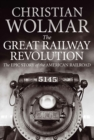 The Great Railway Revolution : The Epic Story of the American Railroad - eBook