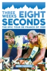 Three Weeks, Eight Seconds : The Epic Tour de France of 1989 - eBook